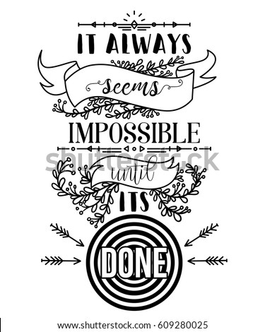 Typography poster with hand drawn elements. Inspirational quote. It always seems impossible until its done. Concept design for t-shirt, print, card. Vintage vector illustration