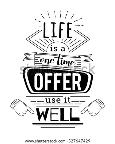 Typography poster with hand drawn elements. Inspirational quote. Life is a one time offer use it well. Concept design for t-shirt, print, card. Vintage vector illustration