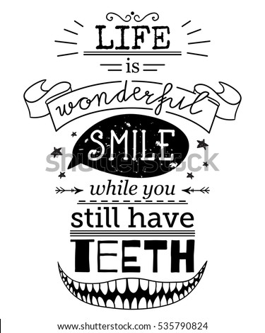 Typography poster with hand drawn elements. Inspirational quote. Life is wonderful smile while you still have teeth. Concept design for t-shirt, print, card. Vintage vector illustration