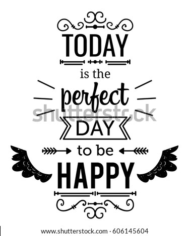Typography poster with hand drawn elements. Inspirational quote. Today is the perfect day to be happy. Concept design for t-shirt, print, card. Vintage vector illustration