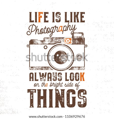 Typography poster with old style camera and quote - Life is like Photography, always look on the bright side of things. VIntage calligraphy design. Good for T-Shirts, mugs and others identity. Vector.