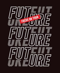 Typography slogan, focus on your future, for t shirt print men, vector