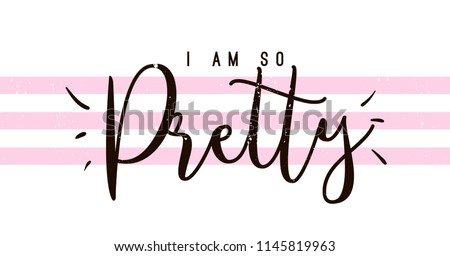 Typography slogan for tee shirt, vector graphic for tee printing. I am so pretty.