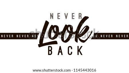 Typography slogan for tee shirt, vector graphic for tee printing. Never look back.