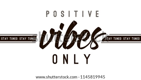 Typography slogan for tee shirt, vector graphic for tee printing. Positive vibes only.