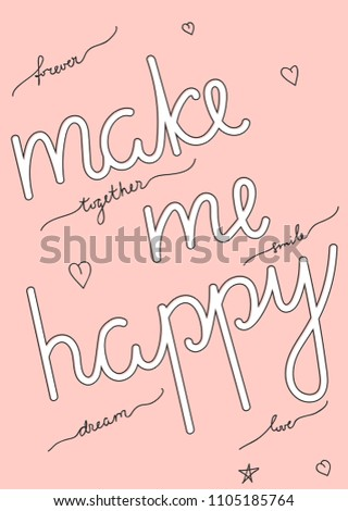 Typography slogan Make me happy, hand drawn graphic poster for  t shirt decoration, printed hoodie, embroidery patch and vector printing. Fashion tee, apparel print.