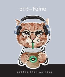 typography slogan with cartoon cat in headphone holding coffee cup illustration