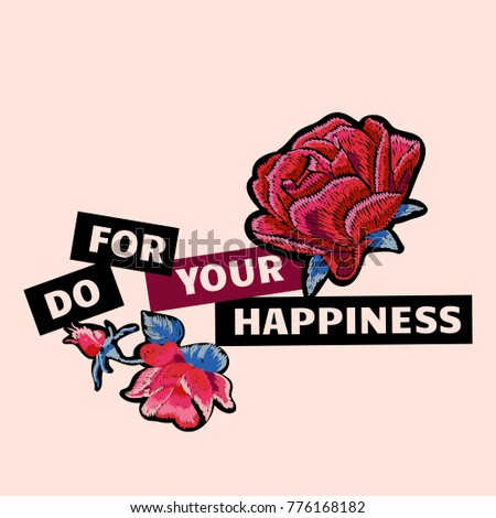 Typography slogan with embroidery with roses. Vector embroidered patch for fashion apparels, t shirt, stickers, embroidery and printed tee design.