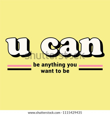 U Can Be Anything You Want To Be Slogan with Stripes for Tshirt Graphic Vector Print