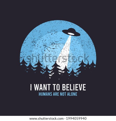UFO and space design for t-shirt with spaceship, trees and slogan text. Typography graphics for tee shirt with grunge and flying saucer. Apparel print in UFO theme. Vector illustration. Stock photo ©