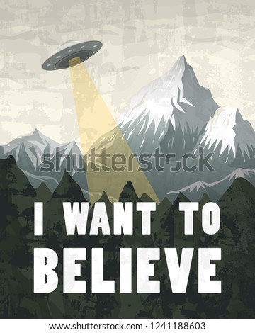 UFO or Flying saucer on a background of mountains. Inscription I want to believe. Space Aliens in the spacecraft. A flash of bright light takes all life. Little Green Men. Template for banners.