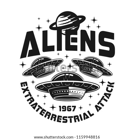 UFO or spaceships vector emblem with text aliens extraterrestrial attack in vintage monochrome style isolated on white background