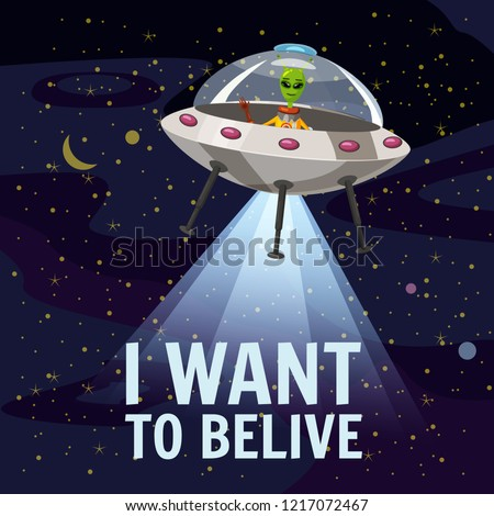 Ufo poster. I want to belive. Flying saucer, alien, cartoon style, vector illustration