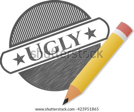 Ugly penciled