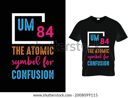 um 84 the atomic symbol for confusion t-shirt. teacher day t-shirt design Zdjęcia stock ©
