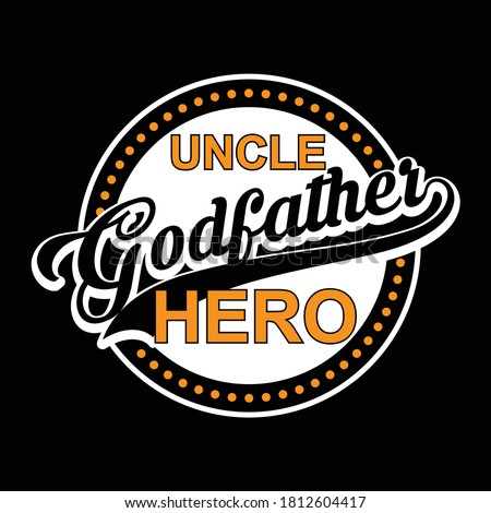 Uncle godfather hero. Typography lettering design