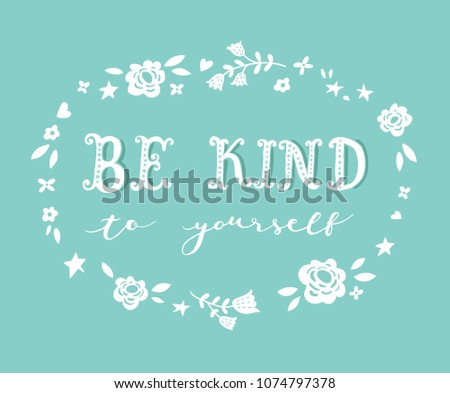 Unique hand drawn lettering: be kind to yourself. Vector elements for greeting card, invitation, poster, T-shirt design.