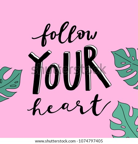 Unique hand drawn lettering: Follow your heart. Illustration of monstera leaves. Vector elements for greeting card, invitation, poster, T-shirt design.