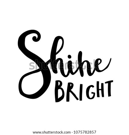Unique hand drawn lettering: Shine bright. Vector elements for greeting card, invitation, poster, T-shirt design.