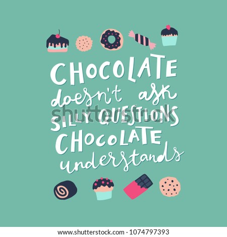 Unique hand drawn quote: Chocolate doesn't ask silly questions, chocolate understands. Vector elements for greeting card, invitation, poster, T-shirt design.