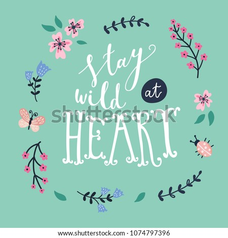 Unique hand drawn quote: Stay wild at heart. Vector elements for greeting card, invitation, poster, T-shirt design.