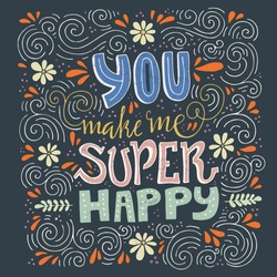 Unique lettering poster with a phrase You make me super happy. Vector art. Trendy handwritten illustration for t-shirt design, notebook cover, poster, wedding card.