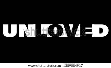 unloved modern fashion slogan for t-shirt and apparels tee graphic vector print