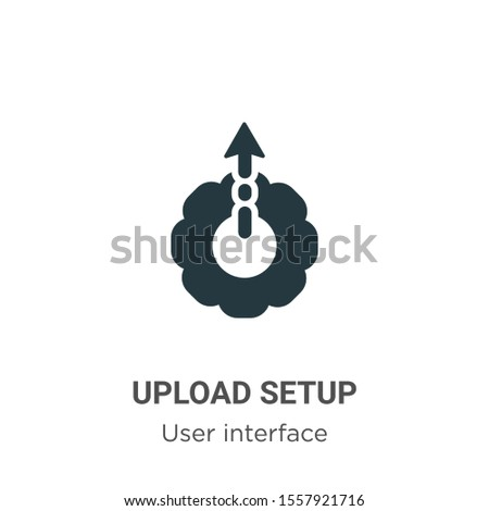 Upload setup vector icon on white background. Flat vector upload setup icon symbol sign from modern user interface collection for mobile concept and web apps design.