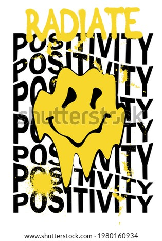 Urban neon graffiti inspirational radiate positivity slogan print with distorted melting smiley face illustration for man - woman tee t shirt or poster
