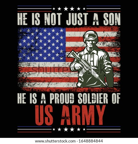 US. Army T shirt Design- He is Not Just A Son He is a Proud Soldier of US Army