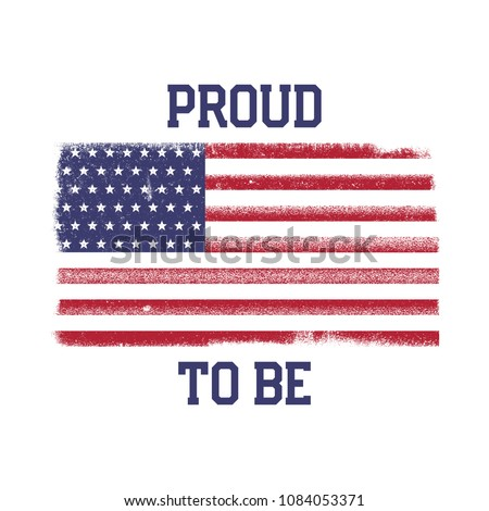 USA American National Flag in disstressed style. Vintage design with words - Proud to Be. Perfect for T-Shirt, poster, cards. America symbol. Stock vector illustration isolated on white background.