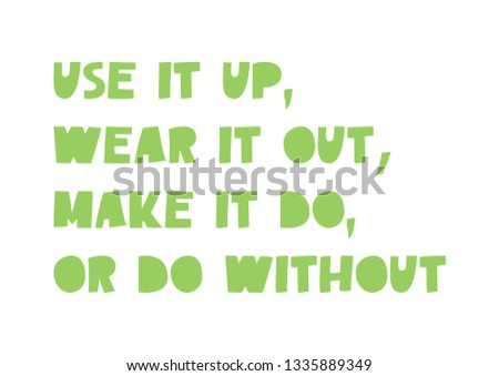 Use It Up, Wear It Out – typographic motivational poster about waste management. Minimalist, plastic free, zero waste and low impact lifestyle quote. Text for social media, environment friendly flyer.