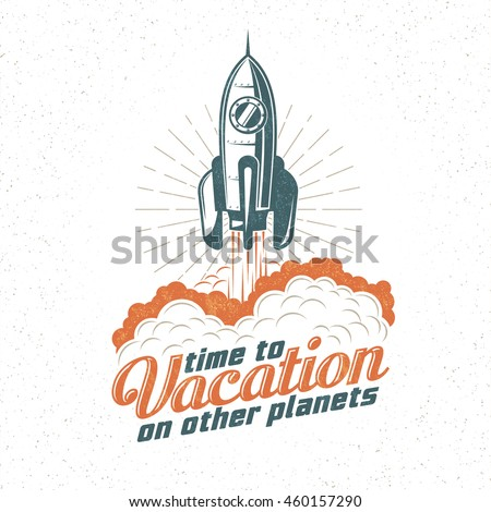 Vacation retro logo, poster with flying up rocket. Start spaceship. Texture on a separate layer.