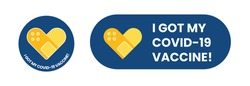 Vaccination badge with quote - I got covid 19 vaccine, for vaccinated persons. Coronavirus, corona virus vaccine campaign stickers with medical plaster as heart symbol. Vector illustration