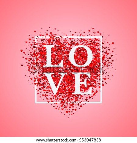 Valentine's day card. Confetti red heart on pink background with frame and lettering Love. Can be used for celebrations, wedding invitation, mothers day, valentines day, poster, flyer, card, T-shirt.