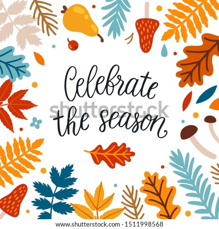 "Vector autumn greeting card with autumn floral elements and hand written text ""Celebrate the season"". Background for fall season. Poster with lettering and floral elements. Seasonal banner."