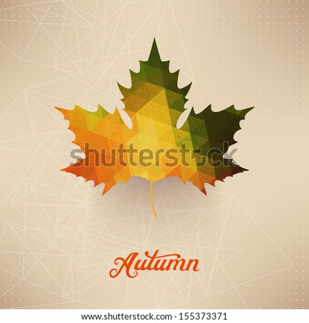 Vector autumnal maple leaf background made of triangles. Retro background with autumn leaf. Label design. Lettering. Geometric shapes. Season backdrop. Autumn template.