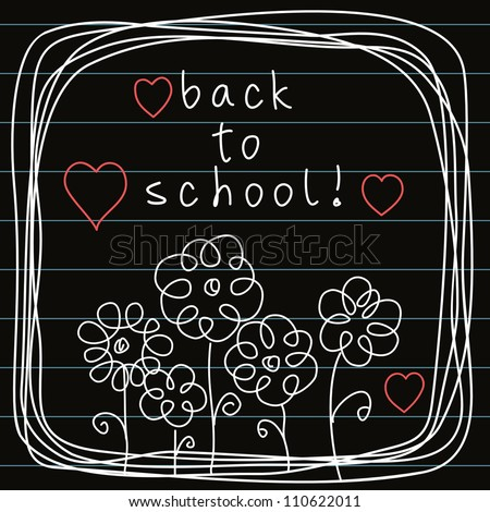 Vector background with flowers and frame of doodles on blackboard. Abstract simple illustration in hand draw childish style. Stylized invitation floral card with lettering - back to school!