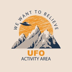 Vector banner on the theme of alien invasion with the words We want to believe, UFO activity area. Decorative emblem with a flying saucer hovering over the mountains against the big yellow sun