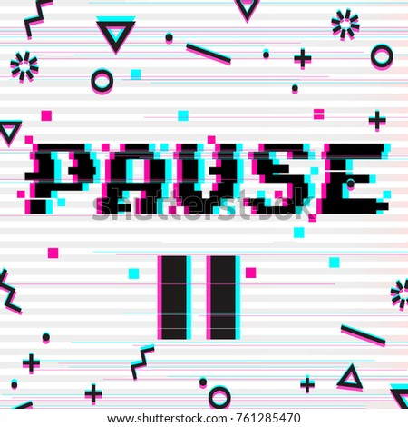 Vector 8 bit pixel art style phrase Pause with pause symbol. Glitch VHS effect. White background. Memphis decor elements