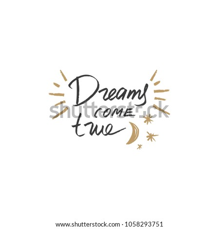 Vector brush handwritten sign. Dreams come true. Moon and stars. Print for cards, souvenirs and other. Clipart. Isolated.