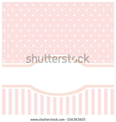 Vector card or invitation for birthday, wedding or baby shower party with strips and white polka dots. Cute pink background with white space to put your text.