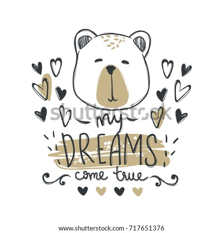 Vector card with cute fashion bear. Stylish teddy bear. Doodle kids animals print. Funny character. Cute illustration, trendy design. My dreams come true.