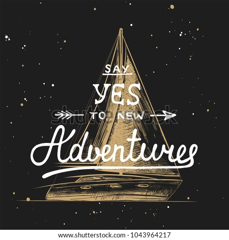 Vector card with hand drawn unique typography design element for greeting cards, decoration, prints and posters. Say yes to new adventures with sketch of ship. Handwritten lettering.