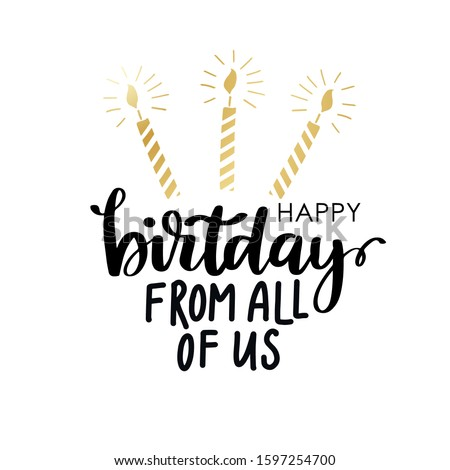 Vector card with Happy Birthday From all of us lettering and golden candle on white background