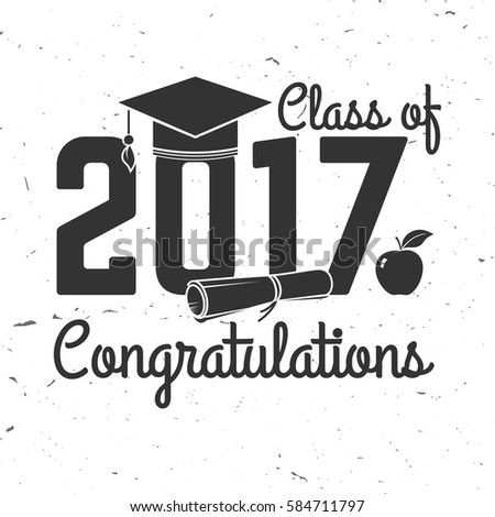 Vector Class of 2017 badge. Concept for shirt, print, seal, overlay or stamp, greeting, invitation card. Typography design- stock vector. Graduation design with hut and text Class of.