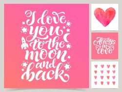 Vector collection of four cards template. Set of love. Watercolor elements and patterns, calligraphic phrase for your design: Always in love, I love you to the moon and back. Posters or postcards.