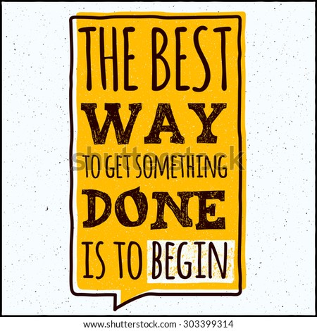 Vector design hipster illustration with phrase The best way to get something done is to begin