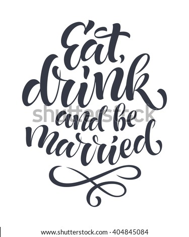 Vector festive illustration. Eat, drink and be married lettering for wedding, invitation and greeting card, menu design, prints and posters. Hand drawn inscription, calligraphic design
