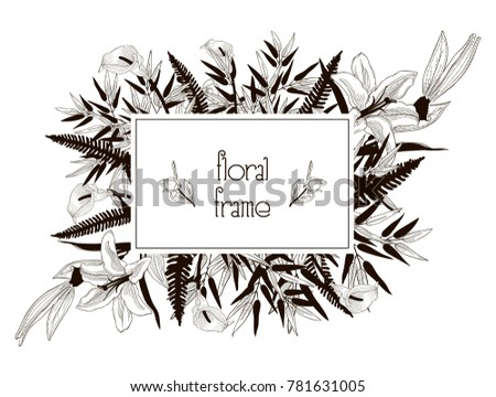 Vector Floral Frame with Flowers, Branches, Leaves. Decorative Hand Drawn Flowers and Leaves, Bamboo Leaves, Lily, Calla-lily, Fern Leaf. Vector Illustration